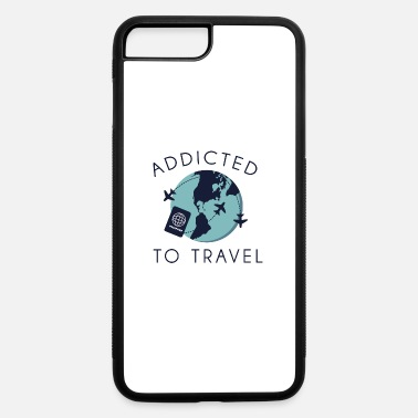 Travel Addict Addicted To Travel - iPhone 7 & 8 Plus Case