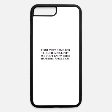 First Text: First they came for the journalists (black) - iPhone 7 & 8 Plus Case