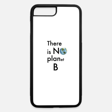 Planet There is no Planet B Environmental Save Nature - iPhone 7 & 8 Plus Case