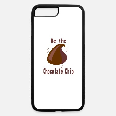 Chip Master be the chocolate chip - iPhone 7 & 8 Plus Case