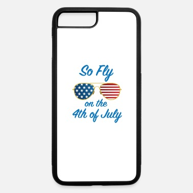 July 4th Of July Sunglasses So Fly On The 4th of July - iPhone 7 & 8 Plus Case