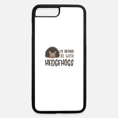 Mammal I'd Rather Be With Hedgehogs - iPhone 7 & 8 Plus Case