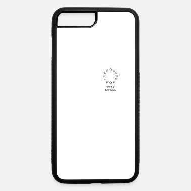 Geographic WE ARE STRONG | Europe | European | Union Together - iPhone 7 & 8 Plus Case