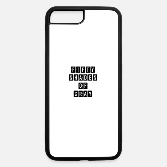 Funny Shirts iPhone Cases - Fifty Shades of Cray - iPhone 7 & 8 Plus Case white/black
