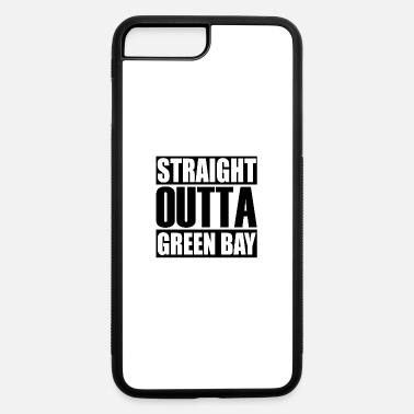 Greenbay Latest Design tagged as a Straight Outta GreenBay - iPhone 7 & 8 Plus Case