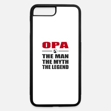 Opa The Man The Myth The Legend ASDSD56S8D95SD6S2D6SA.png - iPhone 7 & 8 Plus Case
