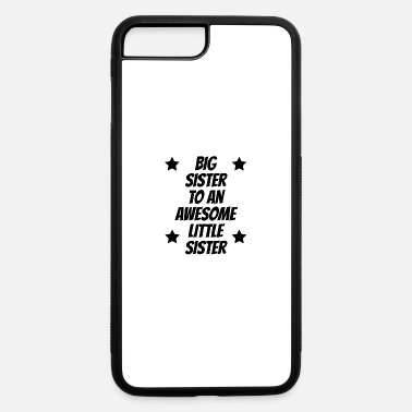 Little Big Sister To An Awesome Little Sister - iPhone 7 & 8 Plus Case