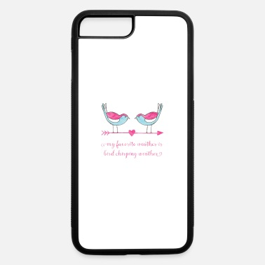 Chirp Bird chirping weather - iPhone 7 & 8 Plus Case