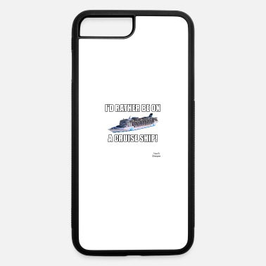 Cruise I'd Rather Be On A Cruise Ship - iPhone 7 & 8 Plus Case