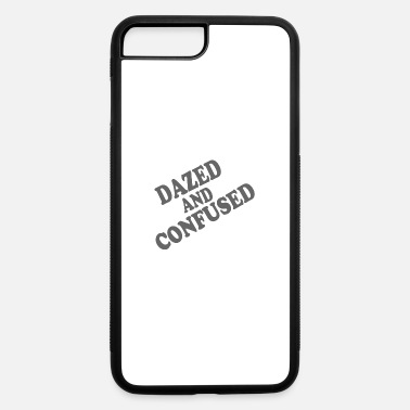 Dazed Dazed and confused - iPhone 7 & 8 Plus Case