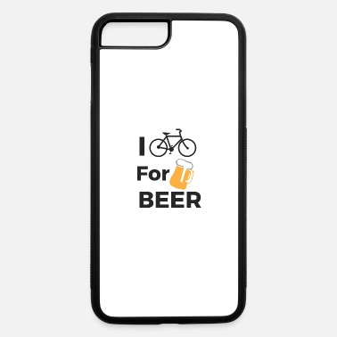 Cycling I cycle for Beer. Cyclist, Cycle. Cycling - iPhone 7 & 8 Plus Case