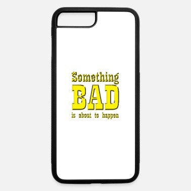 To Happen Something bad is about to happen - iPhone 7 & 8 Plus Case