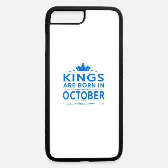 Born iPhone Cases - KINGS ARE BORN IN OCTOBER OCTOBER KINGS QUOTE SH - iPhone 7 & 8 Plus Case white/black