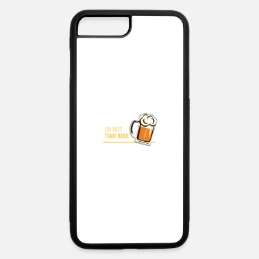 Two Two beer or not tWo beer - iPhone 7 & 8 Plus Case