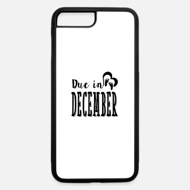 DUE DECEMBER 1 A.png - iPhone 7 & 8 Plus Case