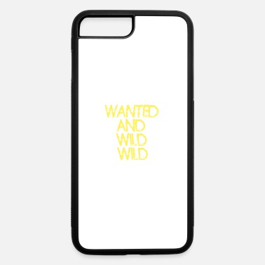 Wild wanted and wild wild - iPhone 7 & 8 Plus Case