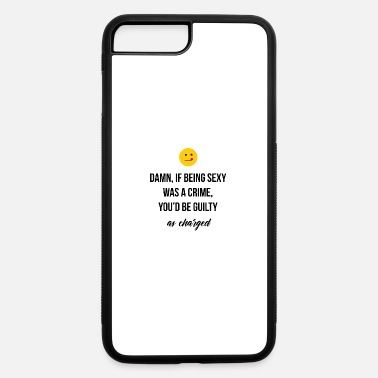Guilty Of Crime If being sexy was a crime - iPhone 7 & 8 Plus Case