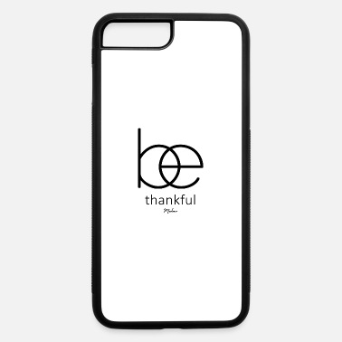 Bible Quote Be thankful,Bible Quote,Christian,Thanks - iPhone 7 & 8 Plus Case