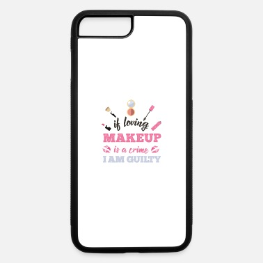 Guilty Of Crime Loving makeup is a crime I am guilty - iPhone 7 & 8 Plus Case
