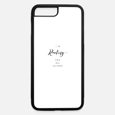 Latino I'm Rooting For All Latinos Cursive - iPhone 7 & 8 Plus Case