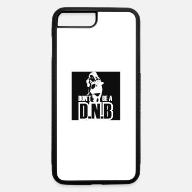 D'n'b Dont Be A DNB - iPhone 7 & 8 Plus Case