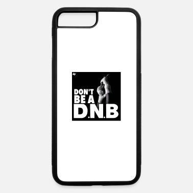D'n'b Don't Be A DNB - iPhone 7 & 8 Plus Case