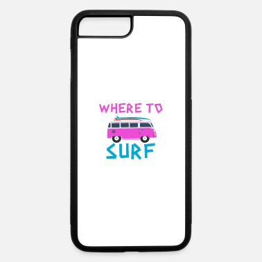 Surf Surf - Where to surf - surf - iPhone 7 & 8 Plus Case