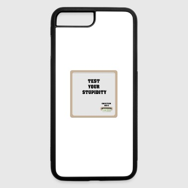 Test your stupidity machine - iPhone 7 Plus/8 Plus Rubber Case