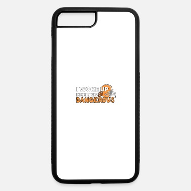 Feeling Dangerous I WOKE uP FEELING dANGEROUS - iPhone 7 & 8 Plus Case