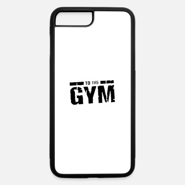 Funny Gym To the gym funny - iPhone 7 & 8 Plus Case