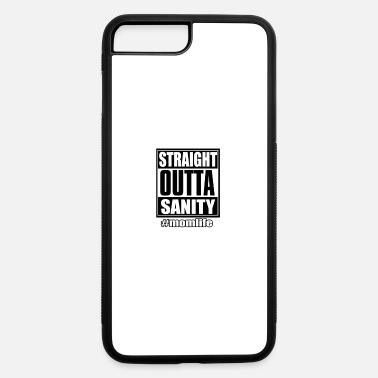 Straight Outta Life Straight Outta Sanity Mom Life - iPhone 7 & 8 Plus Case