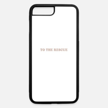 Rescue TO THE RESCUE - iPhone 7 & 8 Plus Case