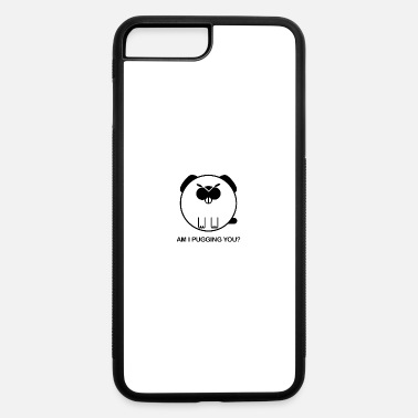 Pug You am i pugging you? cute fat pug with saying - iPhone 7 & 8 Plus Case