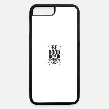 Good Evening Be good for goodness sake - iPhone 7 & 8 Plus Case