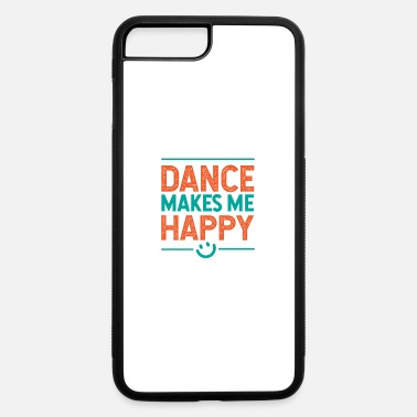 Dance Ballet Dance Makes Me Happy Gift Idea - iPhone 7 & 8 Plus Case