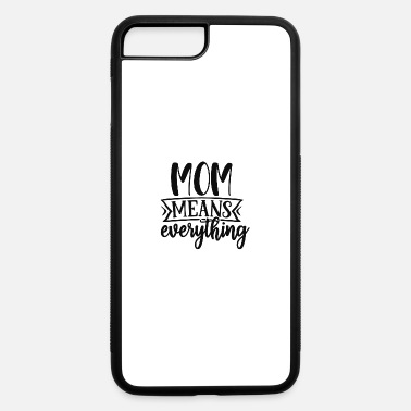 Crib Mom means everything - iPhone 7 & 8 Plus Case