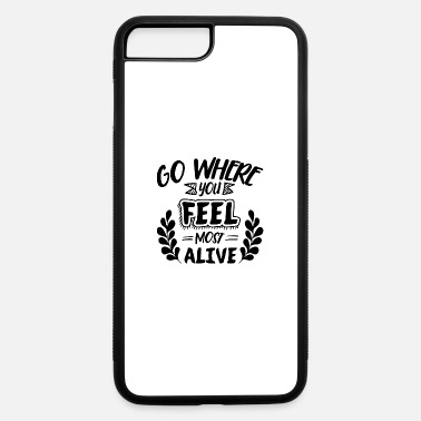 Wild Go where you feel most alive - iPhone 7 & 8 Plus Case