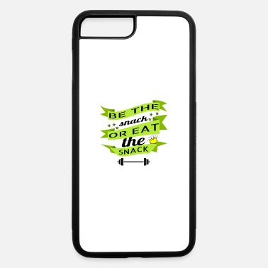 Snack be the snack or eat the snack - iPhone 7 & 8 Plus Case
