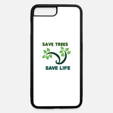 Save Save Trees to Save Life - iPhone 7 & 8 Plus Case