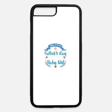 First My first Father's Day with my Baby Girl LOVE - iPhone 7 & 8 Plus Case