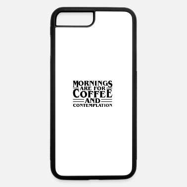 Morning mornings - iPhone 7 & 8 Plus Case