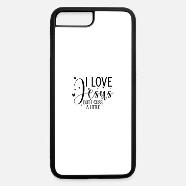 Hope I LOVE JESUS BUT I CUSS A LITTLE TEES AND GIFTS - iPhone 7 & 8 Plus Case