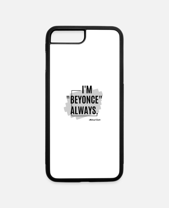 Quote iPhone Cases - I'm Beyonce Always : Michael Scott Quote Gifts - iPhone 7 & 8 Plus Case white/black