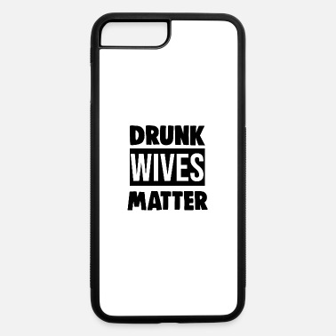 Drunk Drunk Wives Matter - iPhone 7 & 8 Plus Case