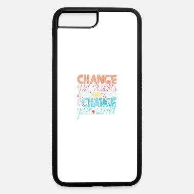 Change Yours Change Your Thoughts And Change Your World - iPhone 7 & 8 Plus Case