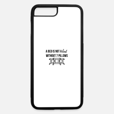 Bed A bed is not a bed - iPhone 7 & 8 Plus Case