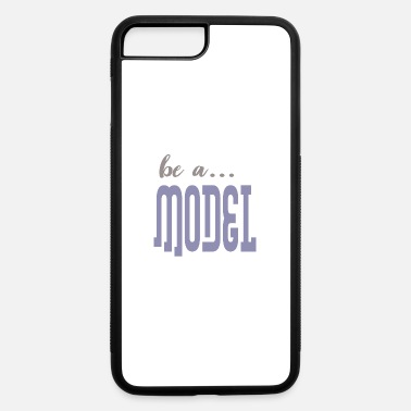 Model be a model - iPhone 7 & 8 Plus Case
