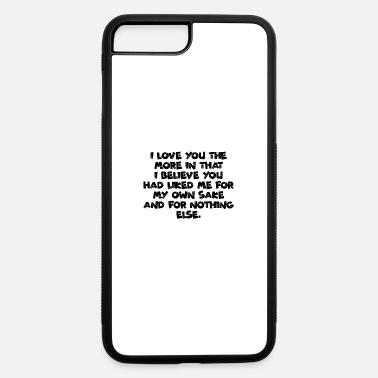 Cuore Quotes I love you the more in that I believe you - iPhone 7 Plus/8 Plus Rubber Case