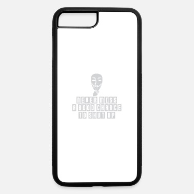 Hackerche Never miss a good chance to shut up - iPhone 7 & 8 Plus Case