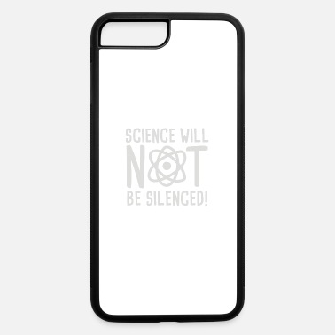 Science Not Silence Science will not be silenced - iPhone 7 & 8 Plus Case